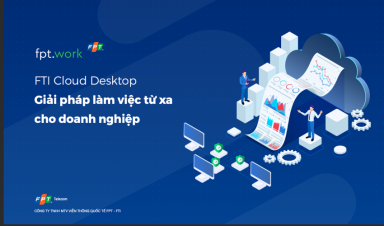 Giải pháp Cloud Desktop và những lợi ích vàng cho Doanh nghiệp trong thời điểm giãn cách